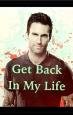 Get Back In My Life (An Adam Levine Fanfiction) by nicole16054