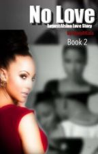 No Love: The Sequel (August Alsina Love Story) by diaryoflala