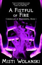 A Fistful of Fire: Chronicles of Marsdenfel #1 by carradee