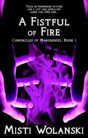 A Fistful of Fire: Book #1, Chronicles of Marsdenfel by carradee