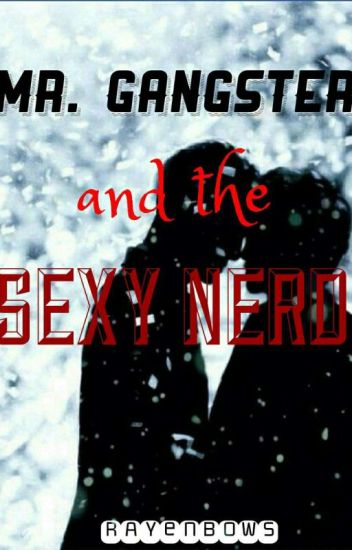 Mr. Gangster and the Sexy Nerd (EXO fanfic)(Book One: Complete)