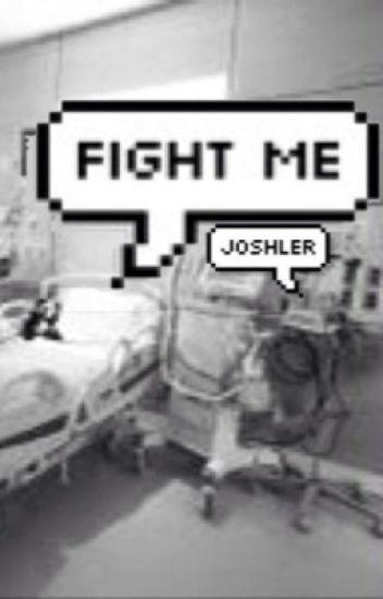 Fight Me «Joshler»