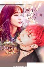 [Daragon - Long fic|M] Luôn ở trong tim by HoaPark