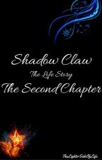 Shadow Claw: The Life Story - The Second Chapter by TheLighterSideOfLife
