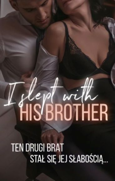 I slept with his brother