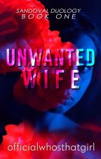 Unwanted Wife (Possessive Series #1) by officialwhosthatgirl