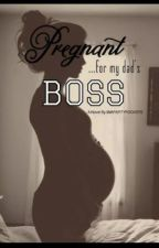Pregnant... For My Dad's Boss! [SLOWLY EDITING] by golden-words