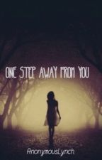 One Step Away From You by AnonymousAnime