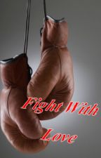Fight With Love by ReadWrit11