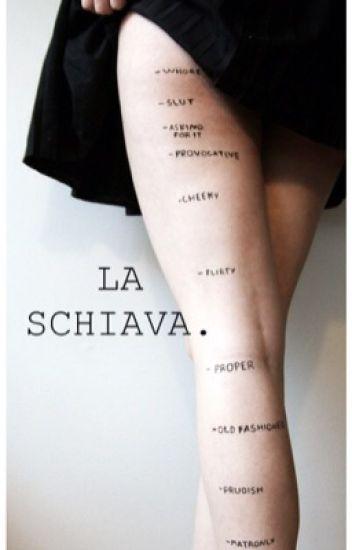 La Schiava. ~A.I.