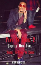 Play Ya Cardz 2 - Couples with Fame by kitathewriter_