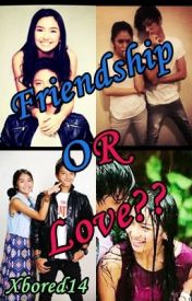 Friendship or Love? {KathNiel Story} by Xbored14