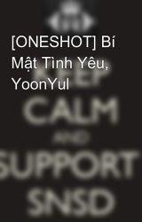 [ONESHOT] Bí Mật Tình Yêu  YoonYul by Yoonsic_in_my_mind
