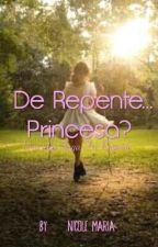 De Repente... Princesa? by MeganNicoleMaria
