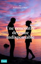 Une rencontre devenue indispensable. Tome 2 by Rletizia
