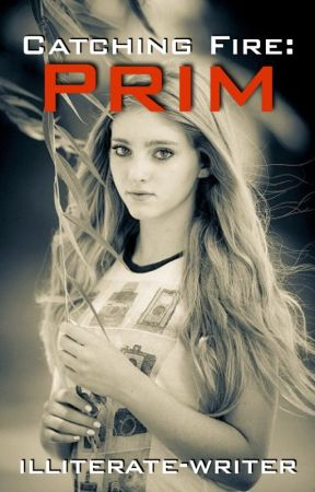 Catching Fire: Prim [Completed] by illiterate-writer