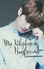 My Roleplaying Boyfriend by Ariahmphitrite