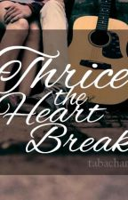 Thrice the Heartbreak (COMPLETED) by tabachan