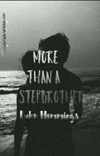 More Than A Stepbrother // Luke Hemmings #Wattys2017 by taylorisapenguin