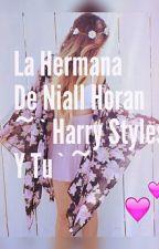 La Hermana de Niall Horan ( Harry Styles y tu )♡ by StefaniAmaya