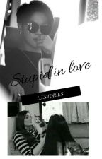 Stupid in love by LizleyDiamond