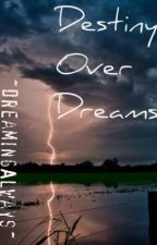 Destiny over Dreams by DreamingAlways