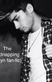 The Kidnapping (Zayn fan-fic) by directioner4life2323