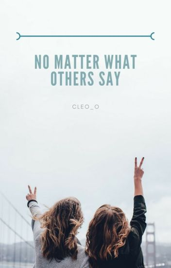 No matter what others say