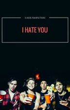 I HATE YOU / 5SOS FANFICTION by maselko1