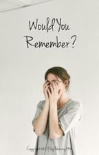 Would You Remember 》c.h [short fanfiction] by february14th