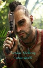 Tortuous Murdering. (Vaas One Shot) by goldtraps