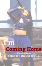 I'm Coming Home (Camila/You) by CamilaIsSmexy