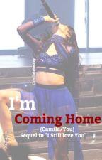 I'm Coming Home (Camila/You) by CamilaIsSmexy