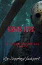 Forever Loved (a Jason Voorhees fanfic) by Laughing_Jacks_girl