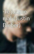 -Te juzgue mal-(Justin Bieber) by Alejandra_pf
