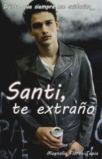 Santi, te extraño by MagnoliaFT