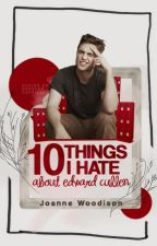 10 Things I Hate About Edward Cullen {AU} by JoanneWoodison