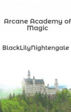 Arcane Academy of Magic by BlackLilyNightengale