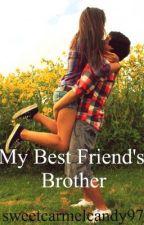 My Best Friend's Brother by xXOnlyBrokenWingsXx