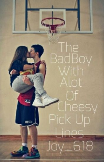 The BadBoy With Alot of Cheesy Pick Up Lines