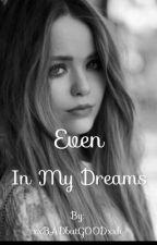 Even in my Dreams by xxBADbutGOODxx
