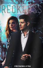 Reckless (A Supernatural Fan Fiction) [Dean Winchester] by arrow_to_the_heart