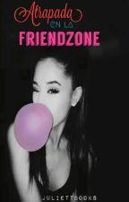 Atrapada en la FRIENDZONE[Harold Azuara] by JuliettBooks