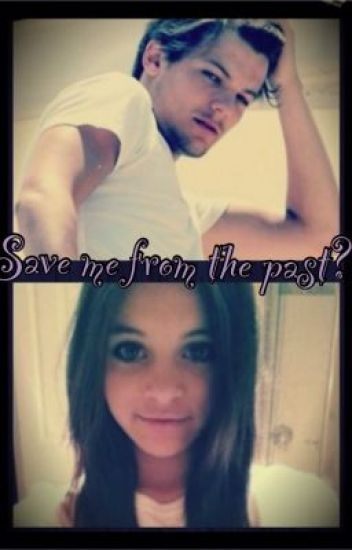 Save Me From The Past~Louis Tomlinson fanfic~