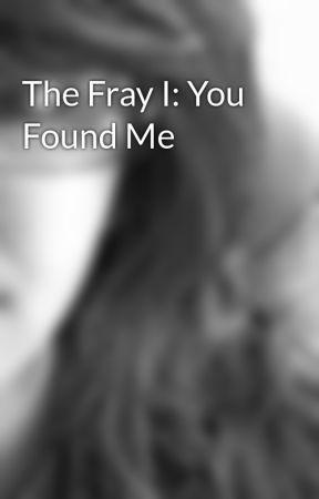 The Fray I You Found Me Wattpad