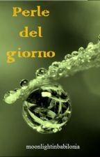 Perle del giorno by moonlightinbabilonia