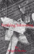 Nothing Intresting by Angels-Books-