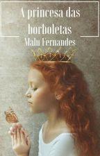 A princesa das borboletas (revisando) by lufernandesz