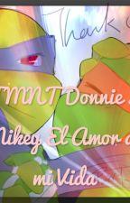 TMNT Donnie x Mikey El Amor de mi Vida by KirbyStar28