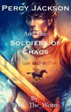 Percy Jackson and the Soldiers of Chaos by Book_The_Worm